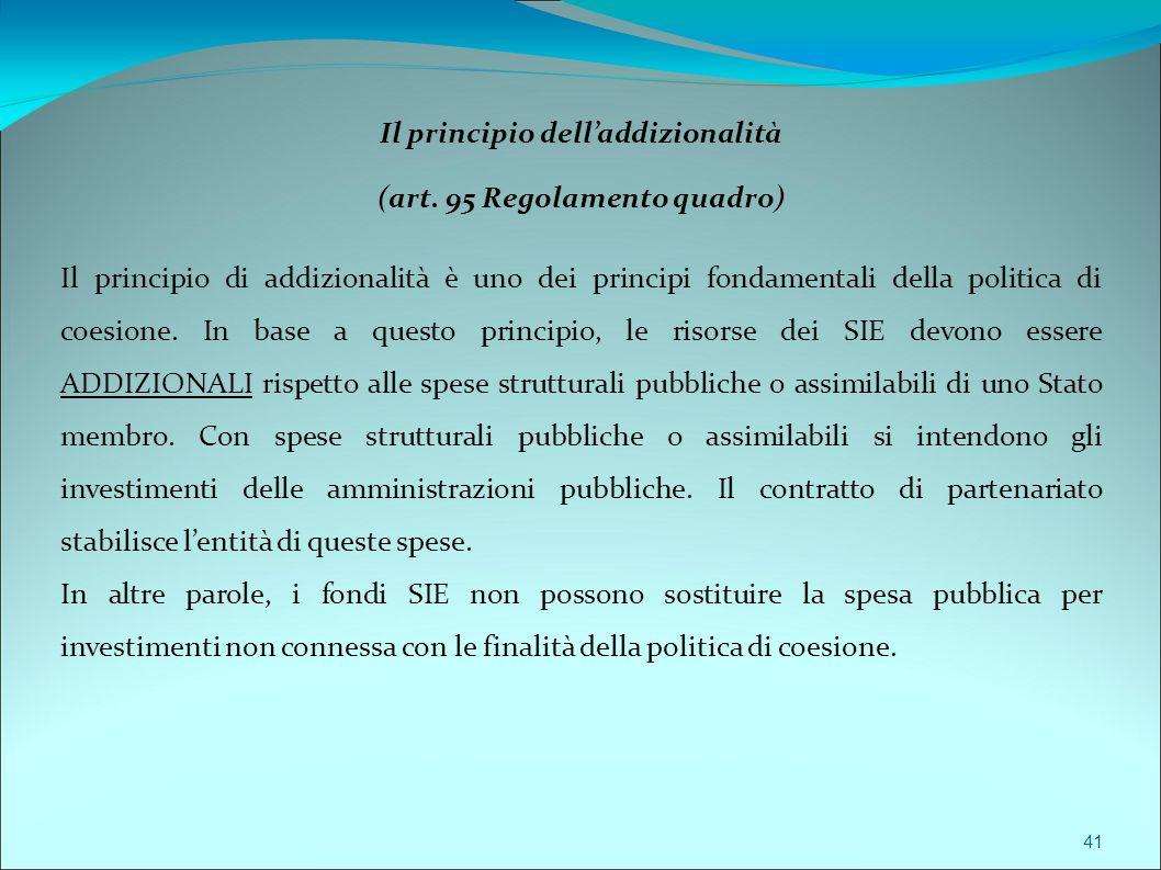 41 Il principio dell'addizionalità (art. 95 Regolamento quadro) Il principio di addizionalità è uno dei principi fondamentali della politica di coesio