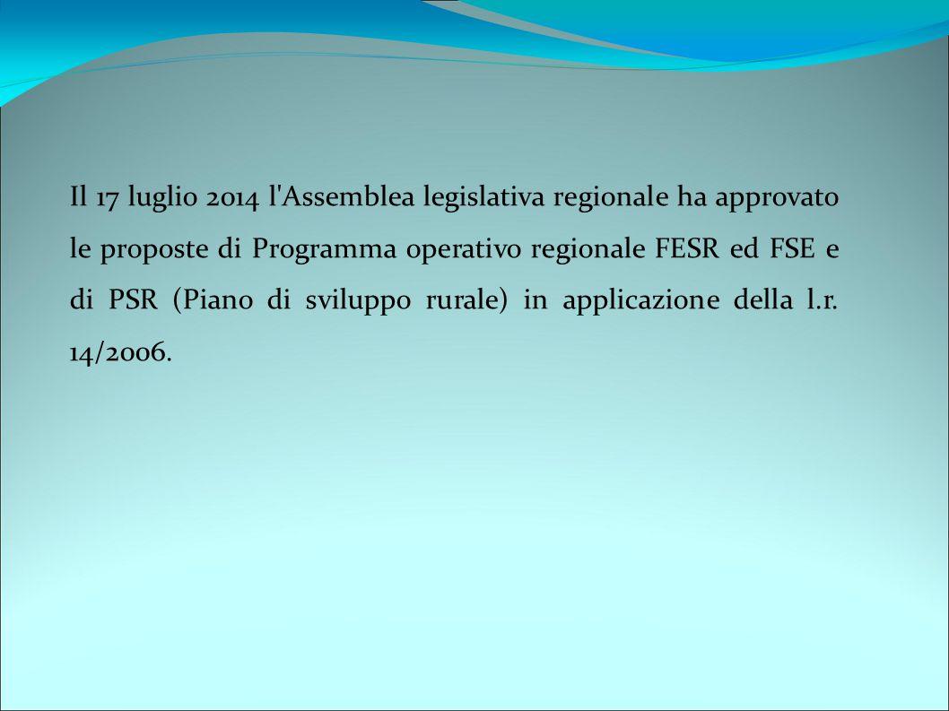 Il 17 luglio 2014 l Assemblea legislativa regionale ha approvato le proposte di Programma operativo regionale FESR ed FSE e di PSR (Piano di sviluppo rurale) in applicazione della l.r.