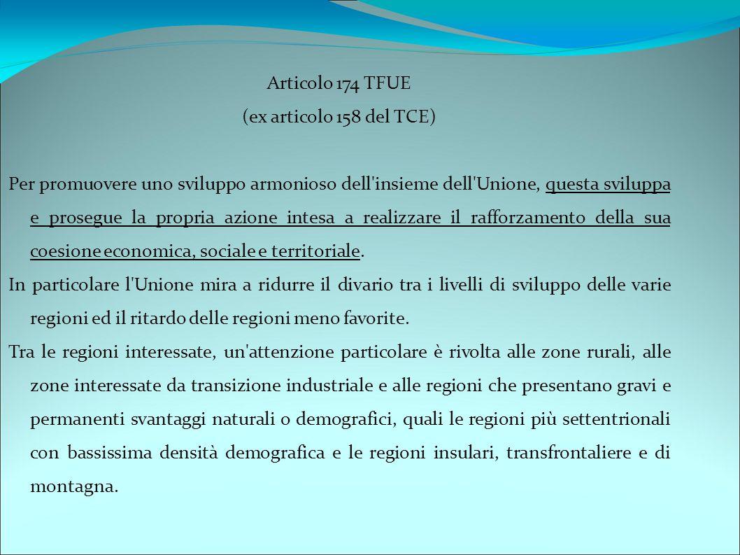 Articolo 174 TFUE (ex articolo 158 del TCE) Per promuovere uno sviluppo armonioso dell'insieme dell'Unione, questa sviluppa e prosegue la propria azio