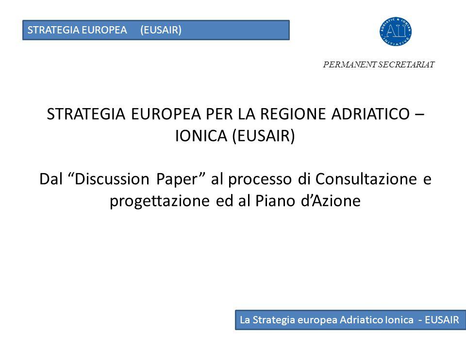 """STRATEGIA EUROPEA PER LA REGIONE ADRIATICO – IONICA (EUSAIR) Dal """"Discussion Paper"""" al processo di Consultazione e progettazione ed al Piano d'Azione"""