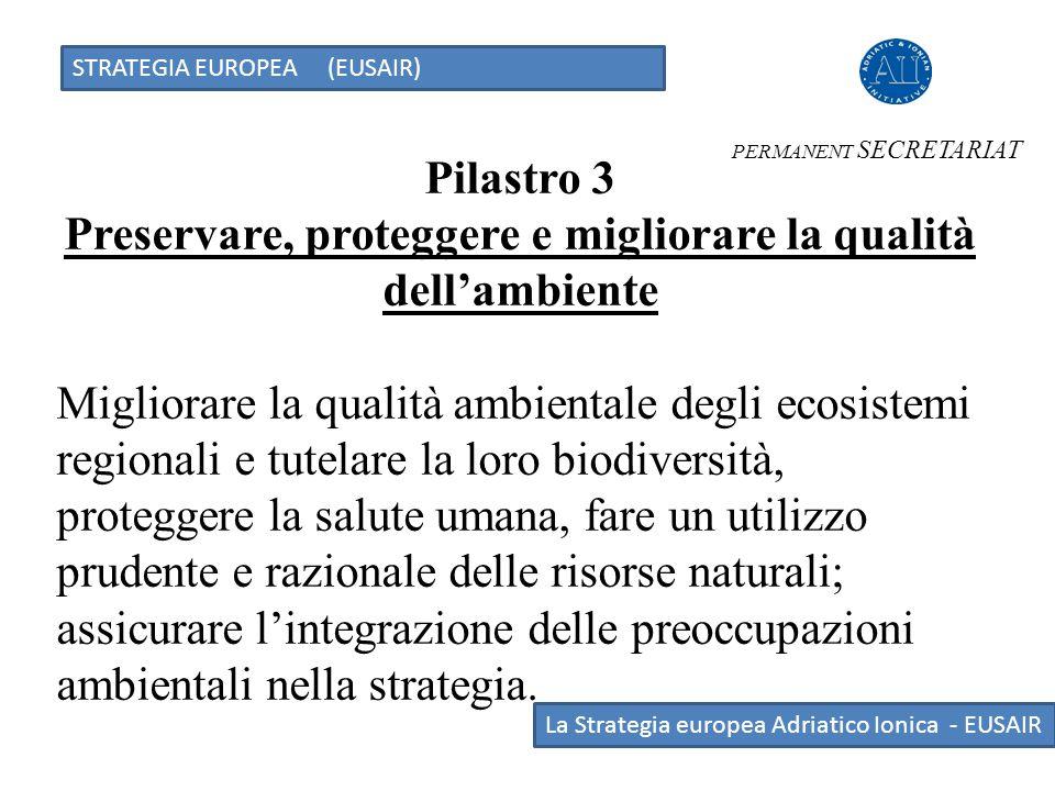 STRATEGIA EUROPEA (EUSAIR) La Strategia europea Adriatico Ionica - EUSAIR Pilastro 3 Preservare, proteggere e migliorare la qualità dell'ambiente Migl