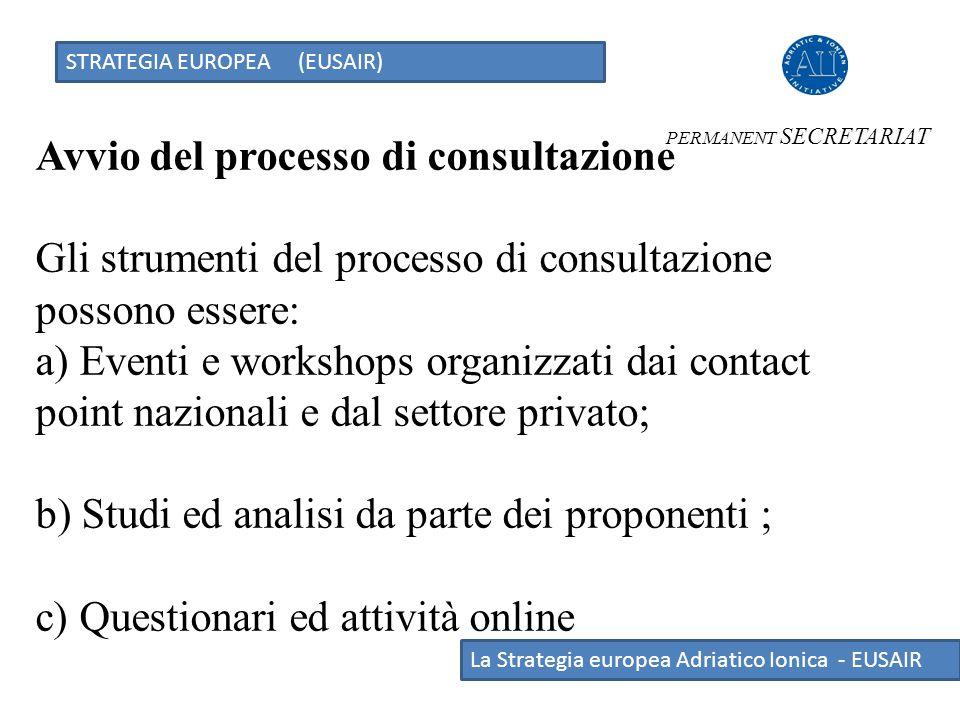 STRATEGIA EUROPEA (EUSAIR) La Strategia europea Adriatico Ionica - EUSAIR Avvio del processo di consultazione Gli strumenti del processo di consultazi