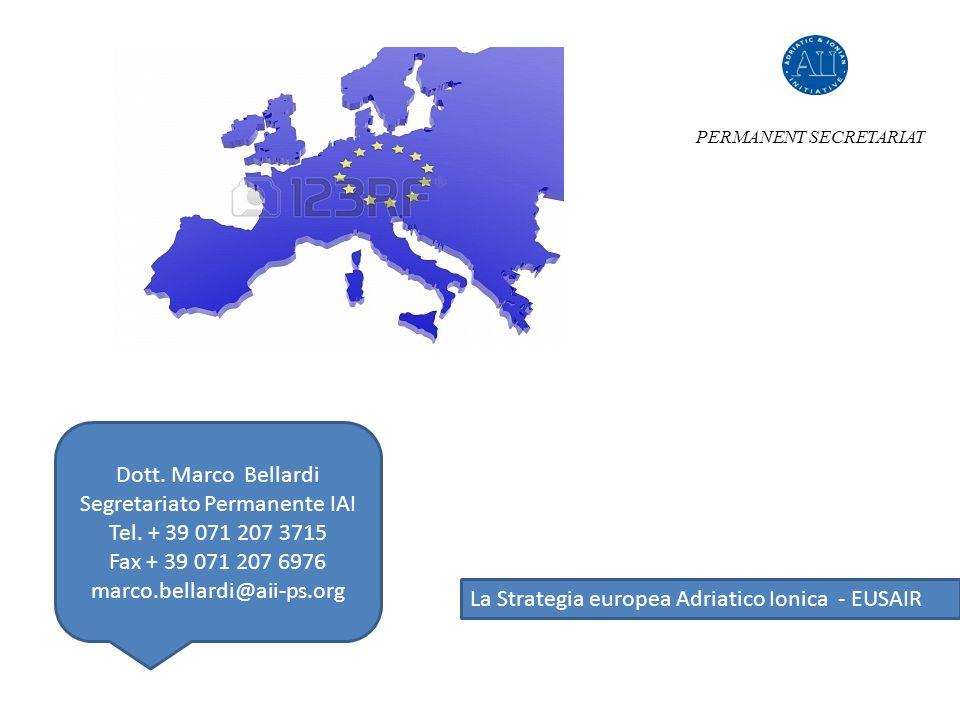 La Strategia europea Adriatico Ionica - EUSAIR PERMANENT SECRETARIAT Dott. Marco Bellardi Segretariato Permanente IAI Tel. + 39 071 207 3715 Fax + 39