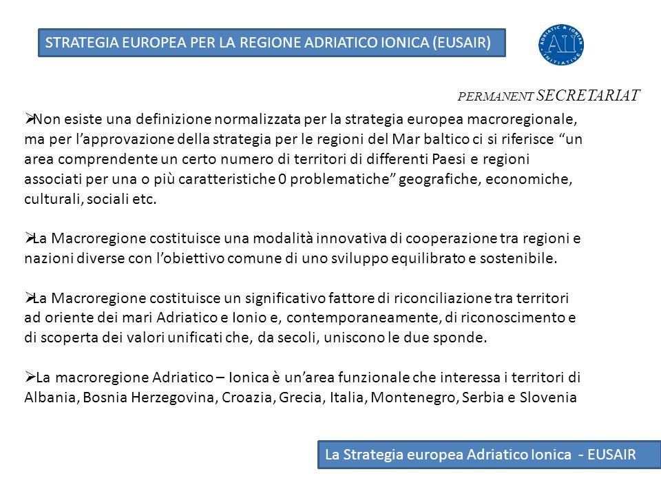 STRATEGIA EUROPEA PER LA REGIONE ADRIATICO IONICA (EUSAIR) PERMANENT SECRETARIAT  Non esiste una definizione normalizzata per la strategia europea ma