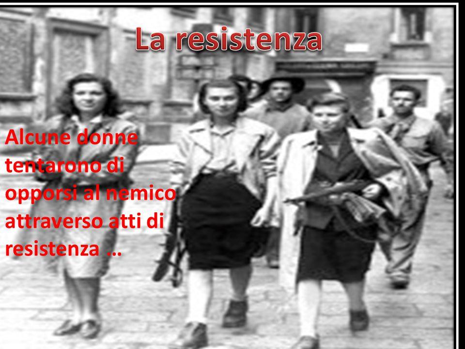 Alcune donne tentarono di opporsi al nemico attraverso atti di resistenza …