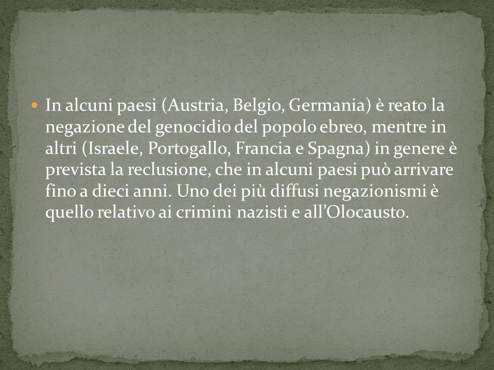 In alcuni paesi (Austria, Belgio, Germania) è reato la negazione del genocidio del popolo ebreo, mentre in altri (Israele, Portogallo, Francia e Spagn