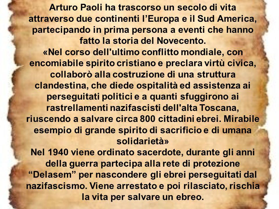 Arturo Paoli ha trascorso un secolo di vita attraverso due continenti l'Europa e il Sud America, partecipando in prima persona a eventi che hanno fatt