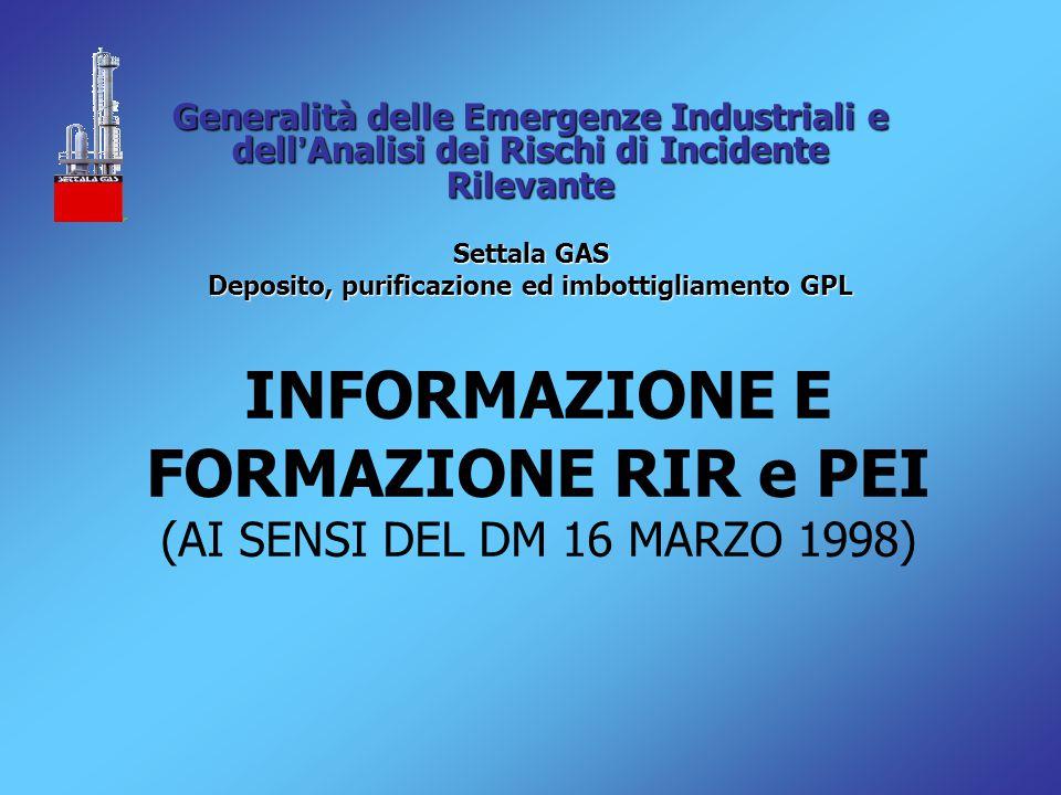 INFORMAZIONE E FORMAZIONE RIR e PEI (AI SENSI DEL DM 16 MARZO 1998) Generalità delle Emergenze Industriali e dell ' Analisi dei Rischi di Incidente Ri