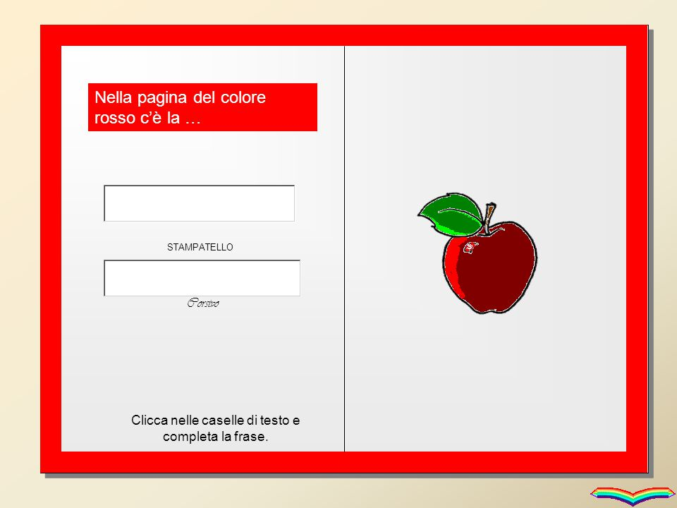 Nella pagina del colore rosso c'è la … Clicca nelle caselle di testo e completa la frase. STAMPATELLO Corsivo