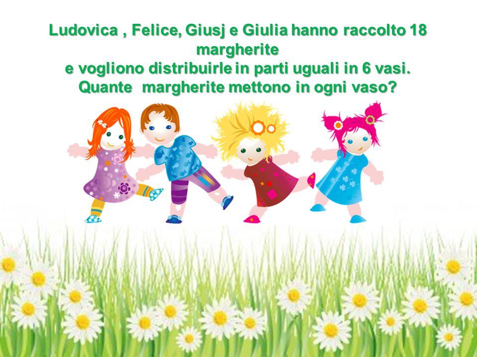 Ludovica, Felice, Giusj e Giulia hanno raccolto 18 margherite e vogliono distribuirle in parti uguali in 6 vasi.