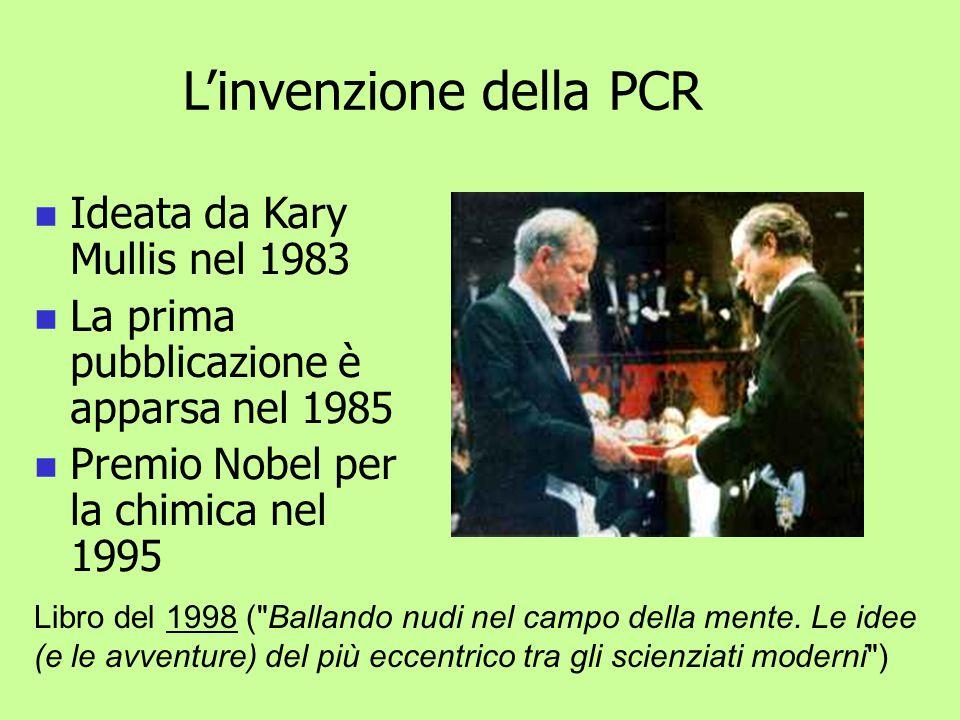 L'invenzione della PCR Ideata da Kary Mullis nel 1983 La prima pubblicazione è apparsa nel 1985 Premio Nobel per la chimica nel 1995 Libro del 1998 (