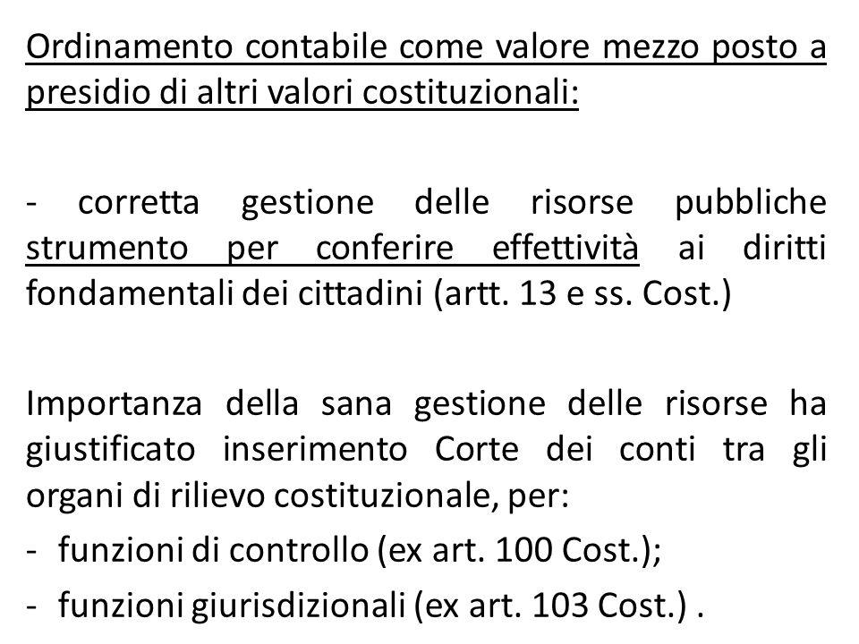 Ordinamento contabile come valore mezzo posto a presidio di altri valori costituzionali: - corretta gestione delle risorse pubbliche strumento per con