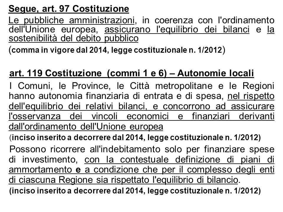 Segue, art. 97 Costituzione Le pubbliche amministrazioni, in coerenza con l'ordinamento dell'Unione europea, assicurano l'equilibrio dei bilanci e la
