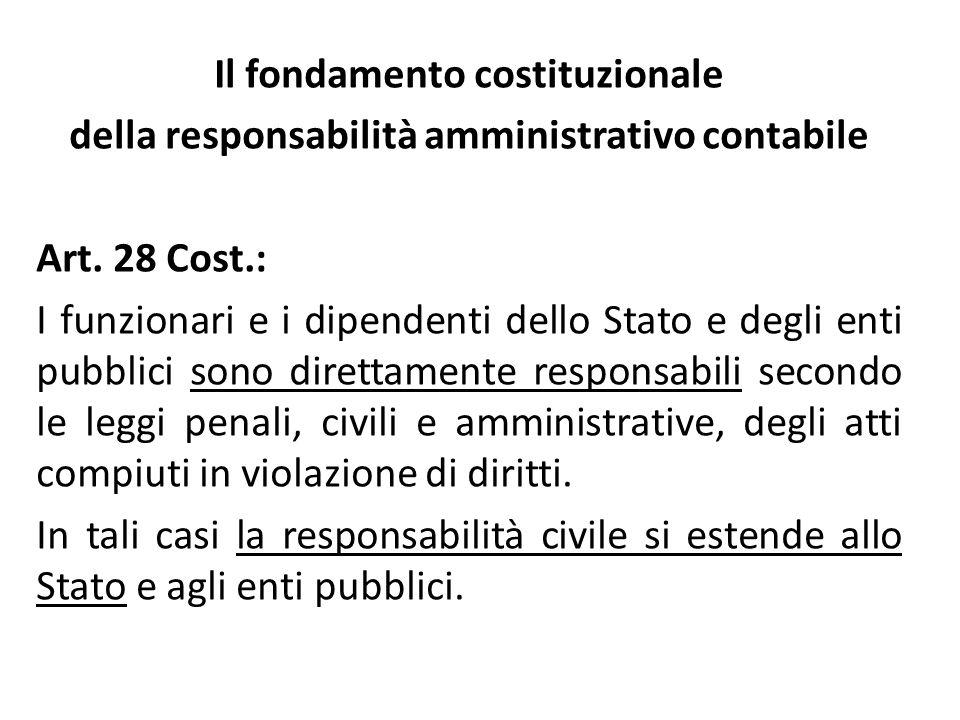 Il fondamento costituzionale della responsabilità amministrativo contabile Art. 28 Cost.: I funzionari e i dipendenti dello Stato e degli enti pubblic