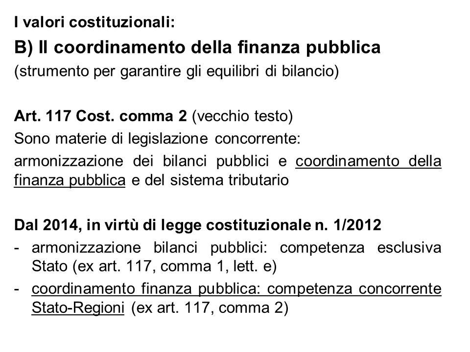 I valori costituzionali: B) Il coordinamento della finanza pubblica (strumento per garantire gli equilibri di bilancio) Art. 117 Cost. comma 2 (vecchi