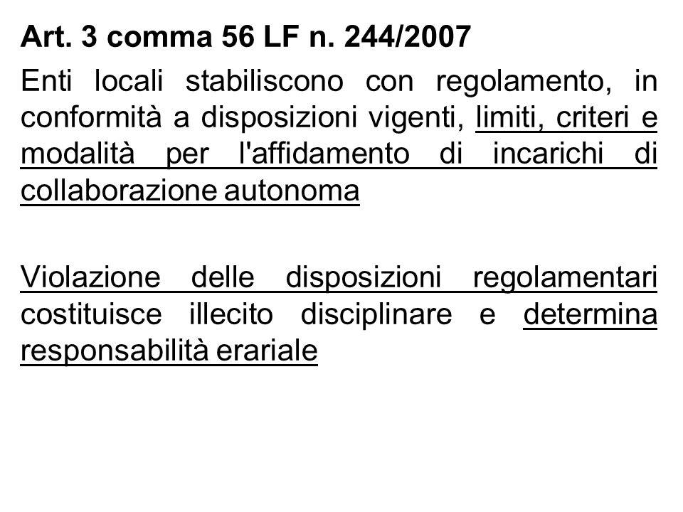 Art. 3 comma 56 LF n. 244/2007 Enti locali stabiliscono con regolamento, in conformità a disposizioni vigenti, limiti, criteri e modalità per l'affida