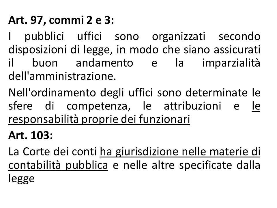 Art. 97, commi 2 e 3: I pubblici uffici sono organizzati secondo disposizioni di legge, in modo che siano assicurati il buon andamento e la imparziali