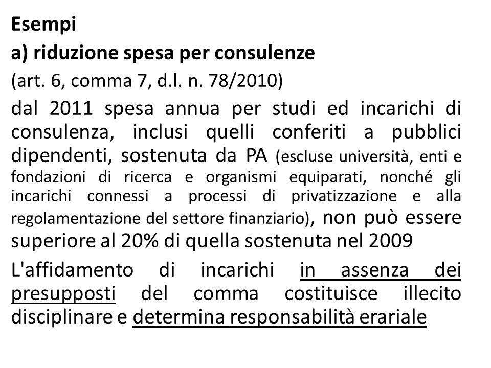 Esempi a) riduzione spesa per consulenze (art. 6, comma 7, d.l. n. 78/2010) dal 2011 spesa annua per studi ed incarichi di consulenza, inclusi quelli