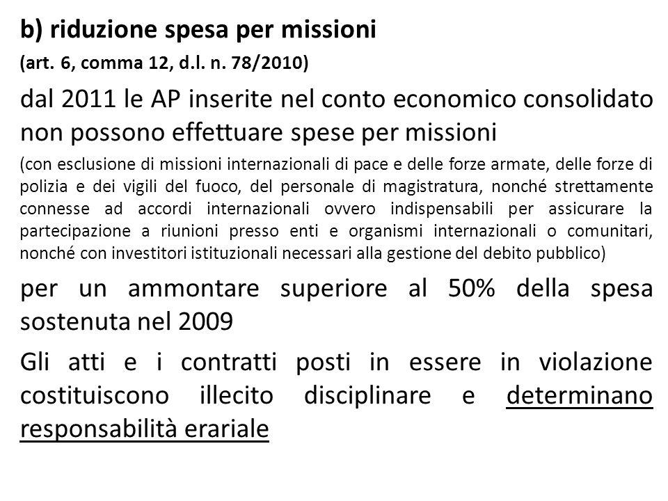 b) riduzione spesa per missioni (art. 6, comma 12, d.l. n. 78/2010) dal 2011 le AP inserite nel conto economico consolidato non possono effettuare spe