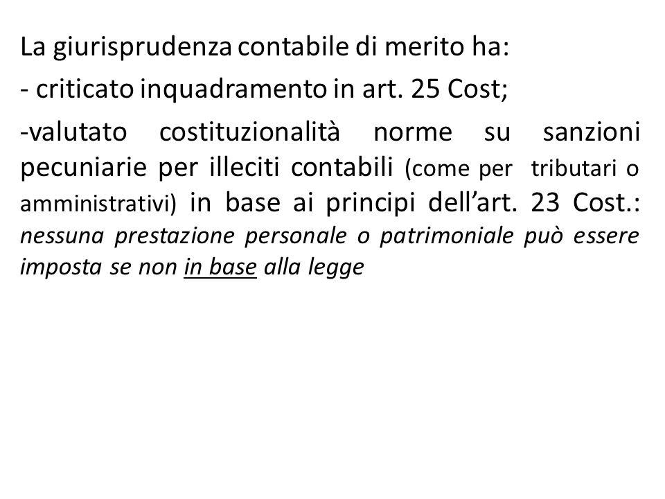 La giurisprudenza contabile di merito ha: - criticato inquadramento in art. 25 Cost; -valutato costituzionalità norme su sanzioni pecuniarie per illec