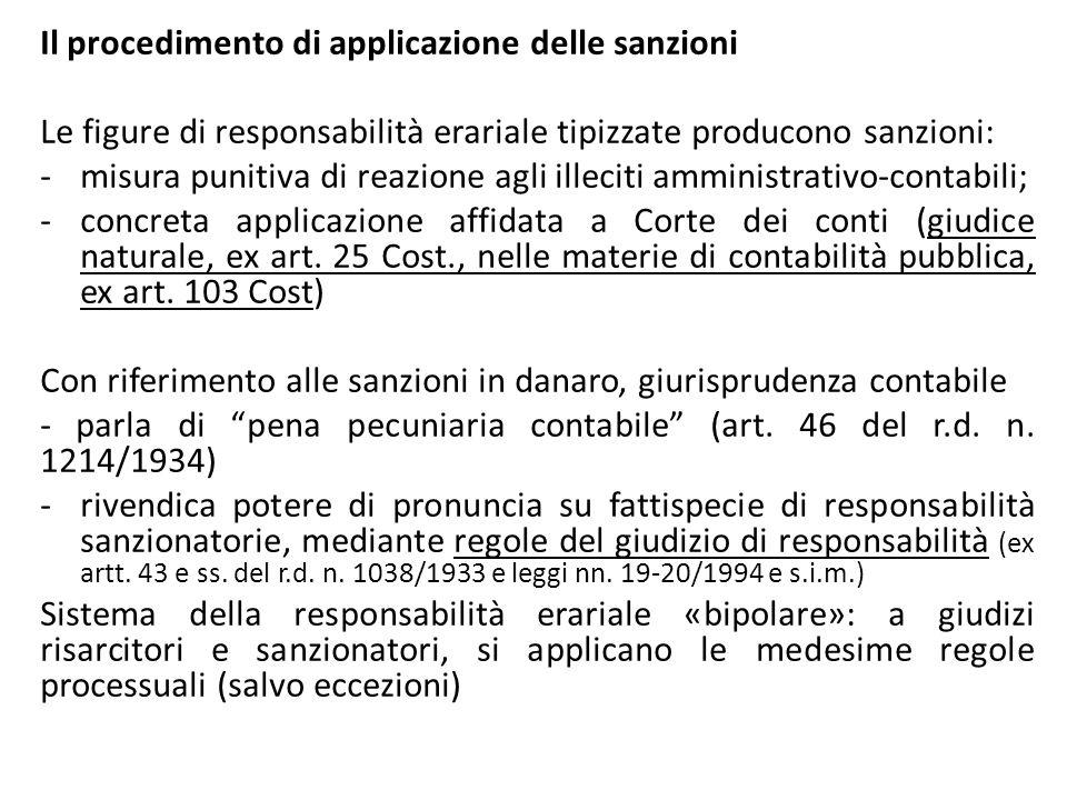 Il procedimento di applicazione delle sanzioni Le figure di responsabilità erariale tipizzate producono sanzioni: -misura punitiva di reazione agli il