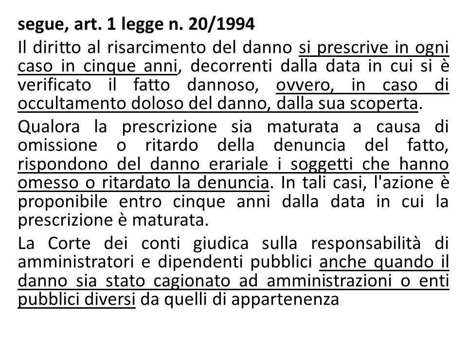 segue, art. 1 legge n. 20/1994 Il diritto al risarcimento del danno si prescrive in ogni caso in cinque anni, decorrenti dalla data in cui si è verifi
