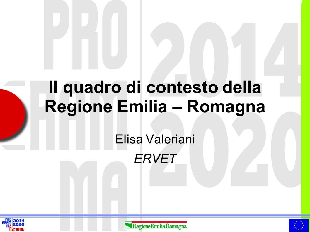Il quadro di contesto della Regione Emilia – Romagna Elisa Valeriani ERVET