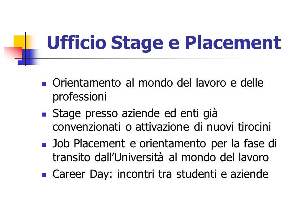 Ufficio Stage e Placement Orientamento al mondo del lavoro e delle professioni Stage presso aziende ed enti già convenzionati o attivazione di nuovi t