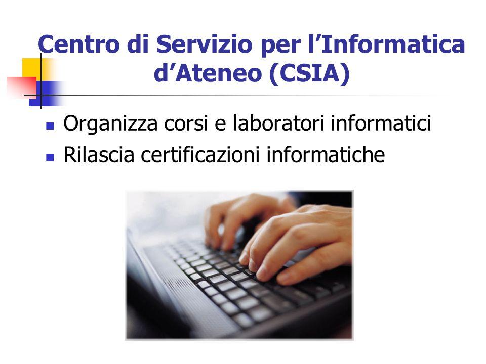 Centro di Servizio per l'Informatica d'Ateneo (CSIA) Organizza corsi e laboratori informatici Rilascia certificazioni informatiche