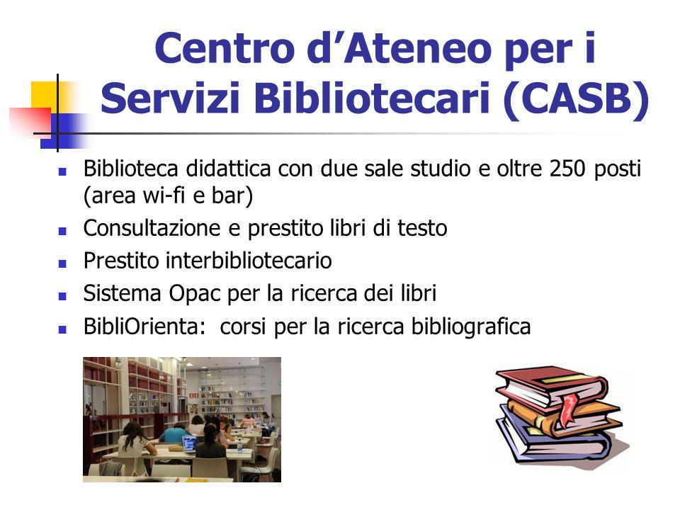 Centro d'Ateneo per i Servizi Bibliotecari (CASB) Biblioteca didattica con due sale studio e oltre 250 posti (area wi-fi e bar) Consultazione e presti