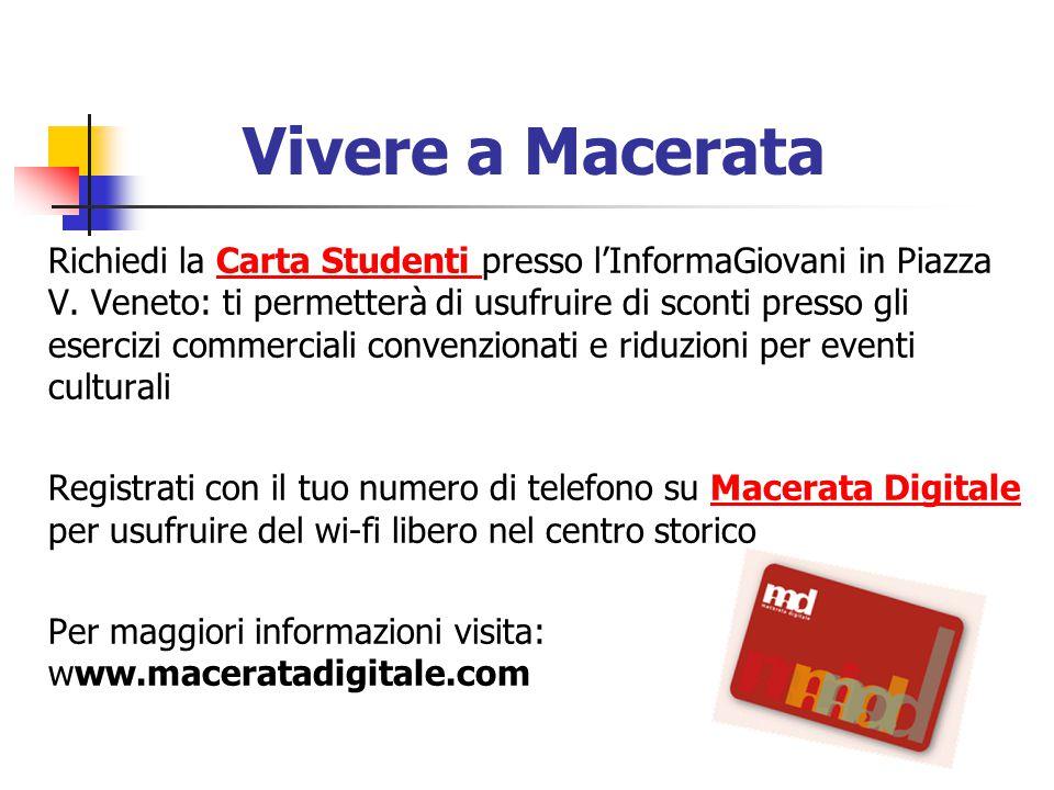 Vivere a Macerata Richiedi la Carta Studenti presso l'InformaGiovani in Piazza V. Veneto: ti permetterà di usufruire di sconti presso gli esercizi com