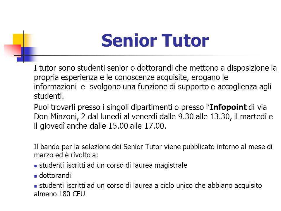 Senior Tutor I tutor sono studenti senior o dottorandi che mettono a disposizione la propria esperienza e le conoscenze acquisite, erogano le informaz