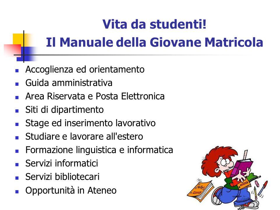 Vita da studenti! Il Manuale della Giovane Matricola Accoglienza ed orientamento Guida amministrativa Area Riservata e Posta Elettronica Siti di dipar
