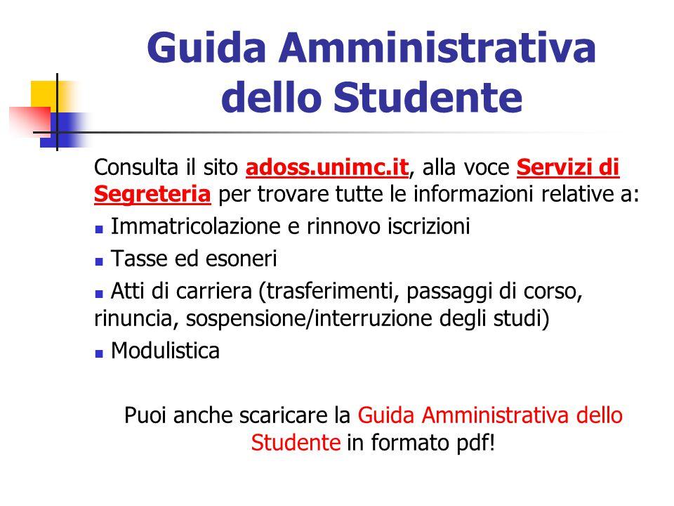 Guida Amministrativa dello Studente Consulta il sito adoss.unimc.it, alla voce Servizi di Segreteria per trovare tutte le informazioni relative a: Imm