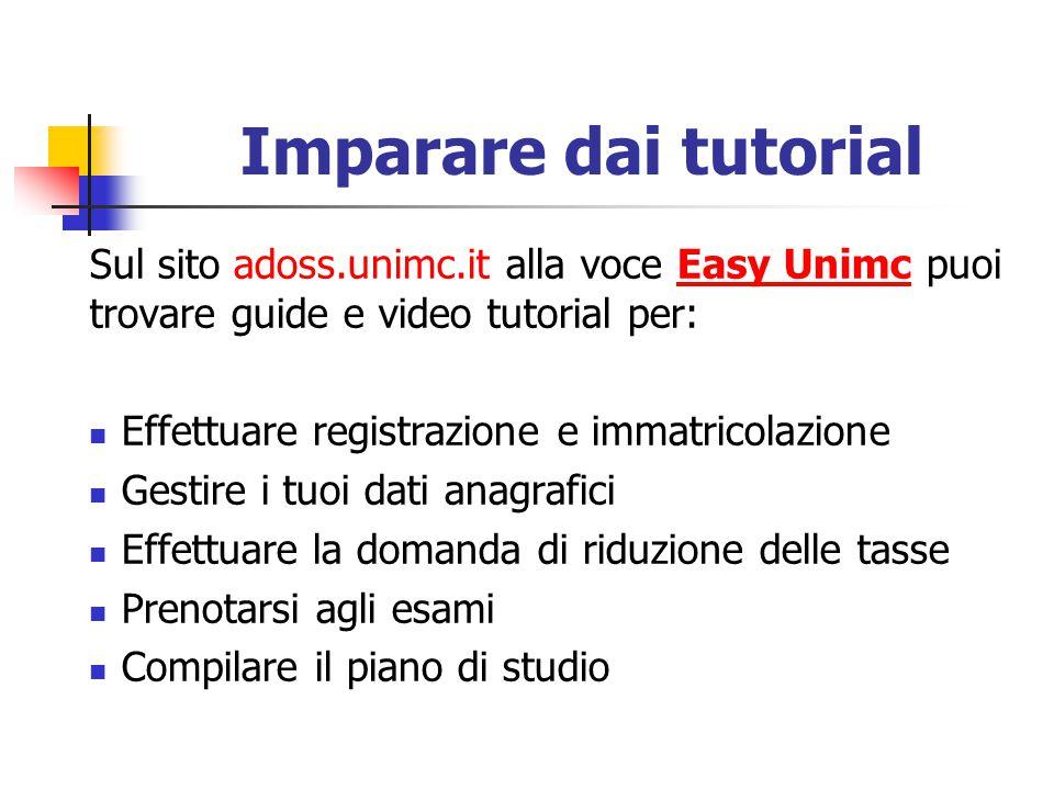 Imparare dai tutorial Sul sito adoss.unimc.it alla voce Easy Unimc puoi trovare guide e video tutorial per: Effettuare registrazione e immatricolazion