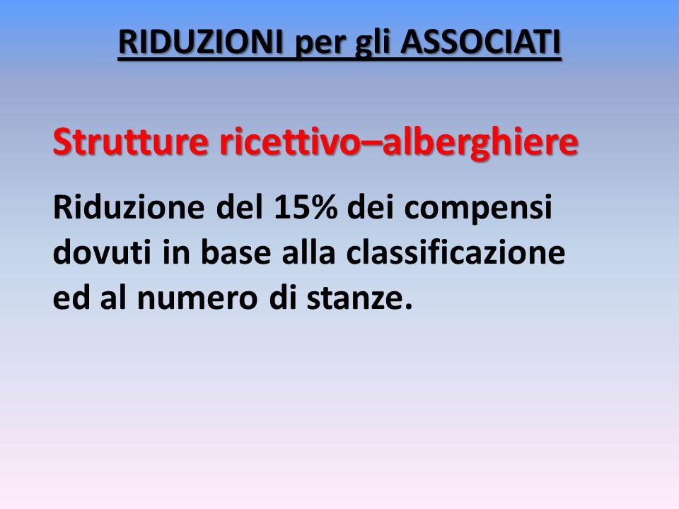 Strutture ricettivo–alberghiere Riduzione del 15% dei compensi dovuti in base alla classificazione ed al numero di stanze.