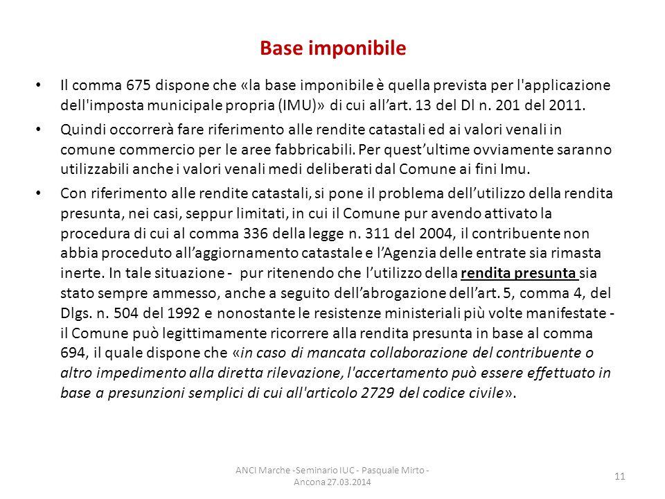 Base imponibile Il comma 675 dispone che «la base imponibile è quella prevista per l applicazione dell imposta municipale propria (IMU)» di cui all'art.