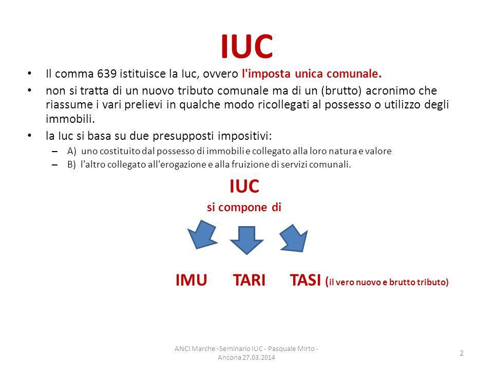 IUC Il comma 639 istituisce la Iuc, ovvero l imposta unica comunale.