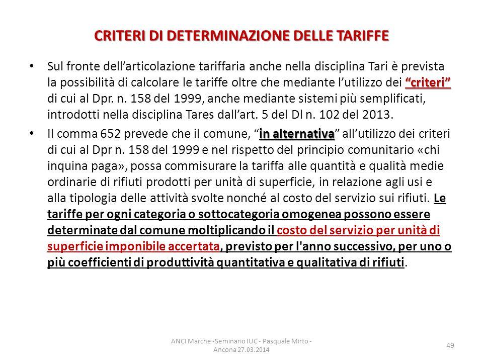 CRITERI DI DETERMINAZIONE DELLE TARIFFE criteri Sul fronte dell'articolazione tariffaria anche nella disciplina Tari è prevista la possibilità di calcolare le tariffe oltre che mediante l'utilizzo dei criteri di cui al Dpr.