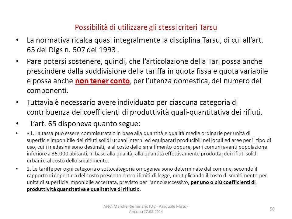 Possibilità di utilizzare gli stessi criteri Tarsu La normativa ricalca quasi integralmente la disciplina Tarsu, di cui all'art.