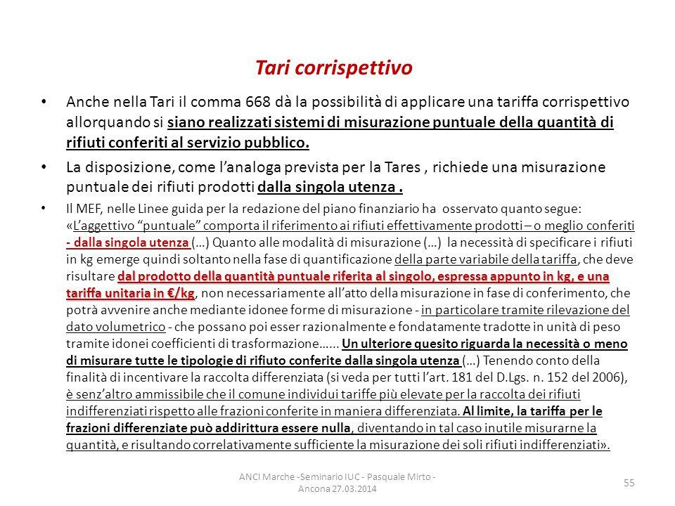 Tari corrispettivo Anche nella Tari il comma 668 dà la possibilità di applicare una tariffa corrispettivo allorquando si siano realizzati sistemi di misurazione puntuale della quantità di rifiuti conferiti al servizio pubblico.
