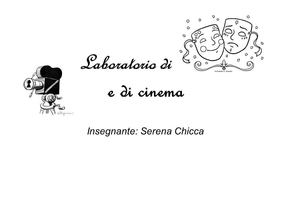 Laboratorio di teatro e di cinema Insegnante: Serena Chicca