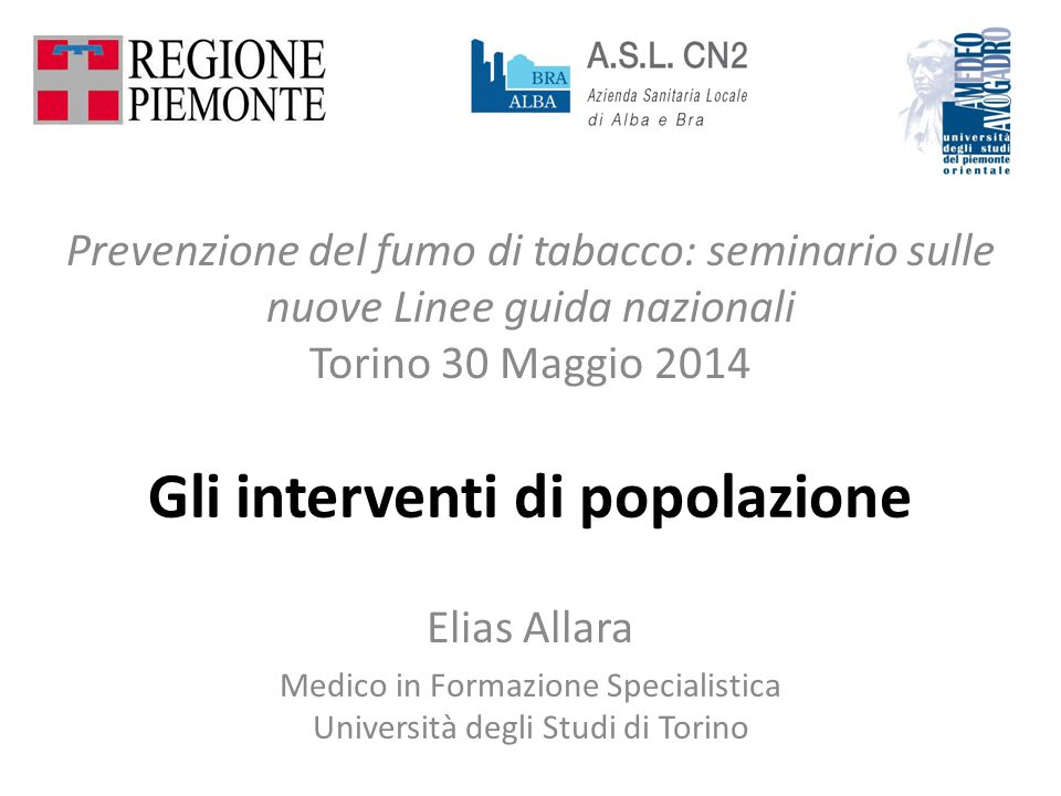 Gli interventi di popolazione Elias Allara Medico in Formazione Specialistica Università degli Studi di Torino Prevenzione del fumo di tabacco: semina