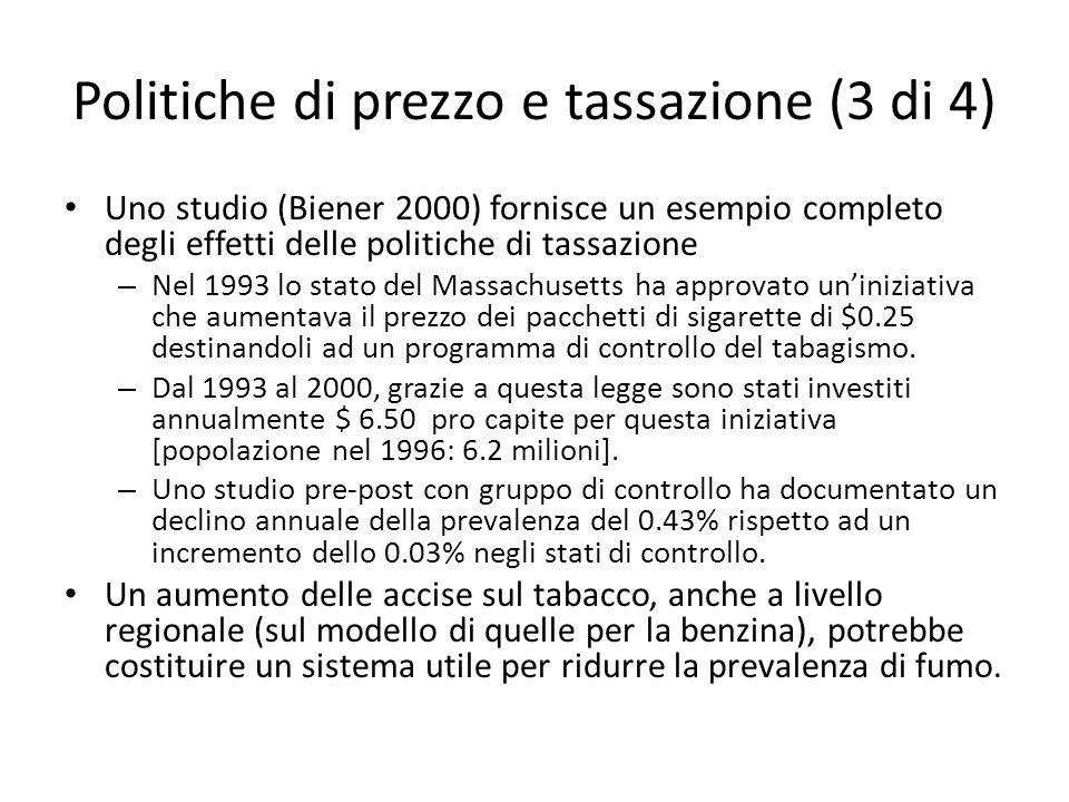 Politiche di prezzo e tassazione (3 di 4) Uno studio (Biener 2000) fornisce un esempio completo degli effetti delle politiche di tassazione – Nel 1993