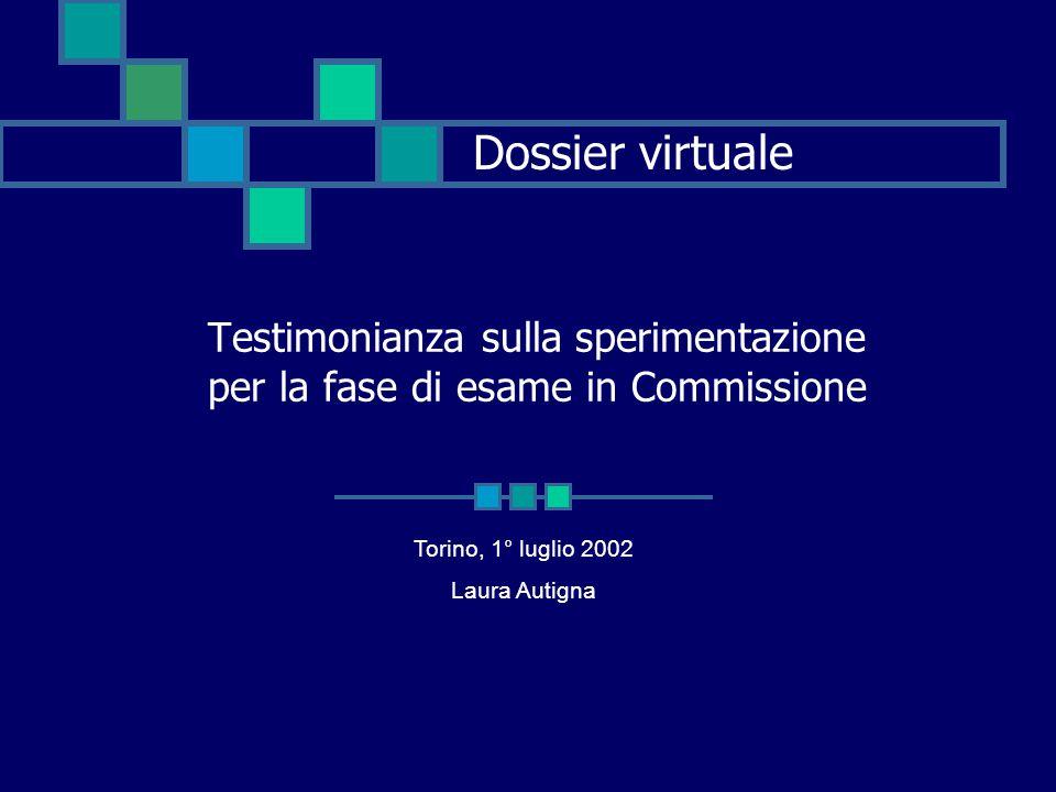 Dossier virtuale Testimonianza sulla sperimentazione per la fase di esame in Commissione Torino, 1° luglio 2002 Laura Autigna