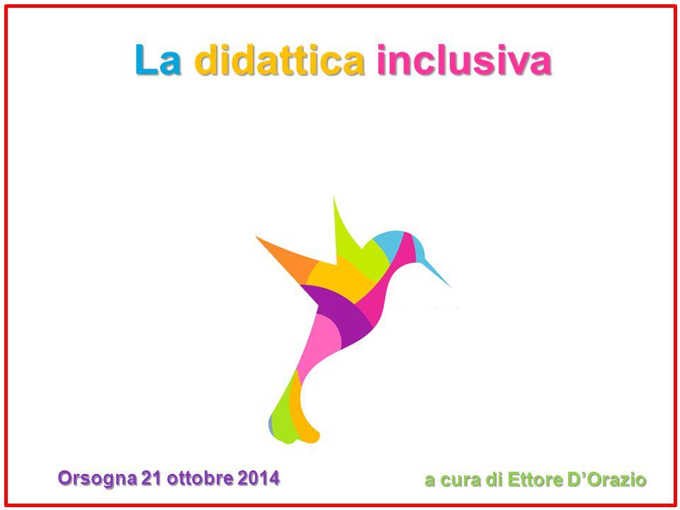 La didattica inclusiva a cura di Ettore D'Orazio Orsogna 21 ottobre 2014