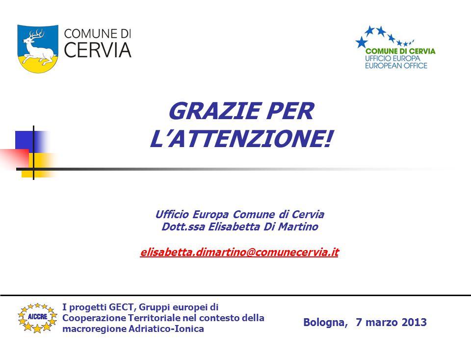 I progetti GECT, Gruppi europei di Cooperazione Territoriale nel contesto della macroregione Adriatico-Ionica Bologna, 7 marzo 2013 GRAZIE PER L'ATTEN