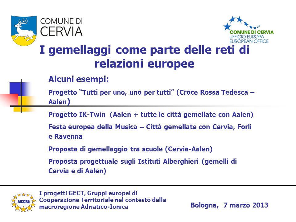 I progetti GECT, Gruppi europei di Cooperazione Territoriale nel contesto della macroregione Adriatico-Ionica Bologna, 7 marzo 2013 I gemellaggi come
