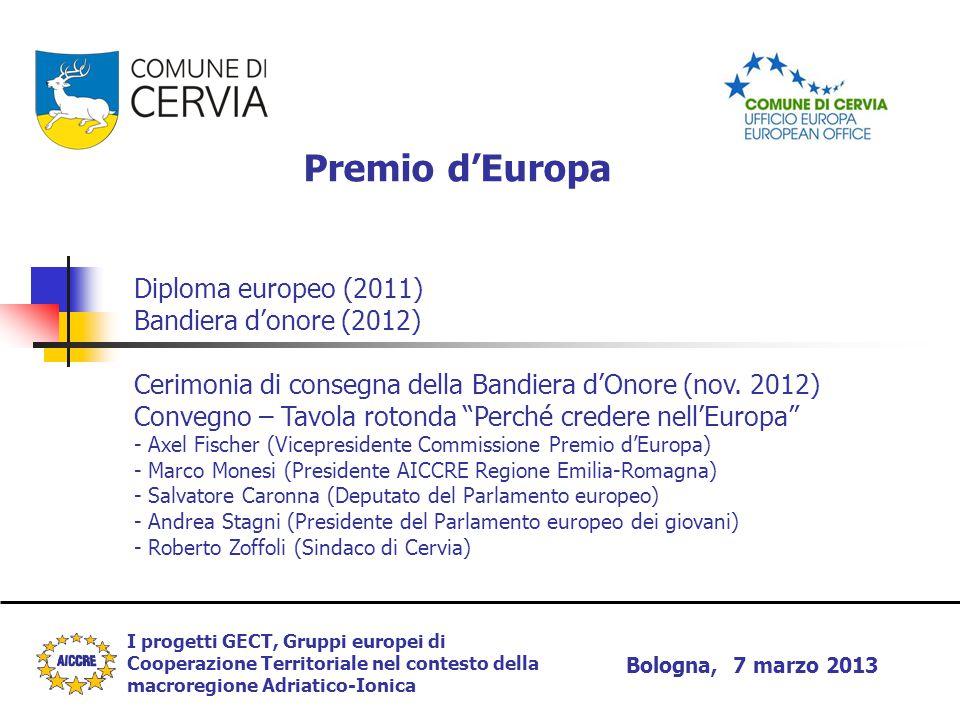 I progetti GECT, Gruppi europei di Cooperazione Territoriale nel contesto della macroregione Adriatico-Ionica Bologna, 7 marzo 2013 Premio d'Europa Di