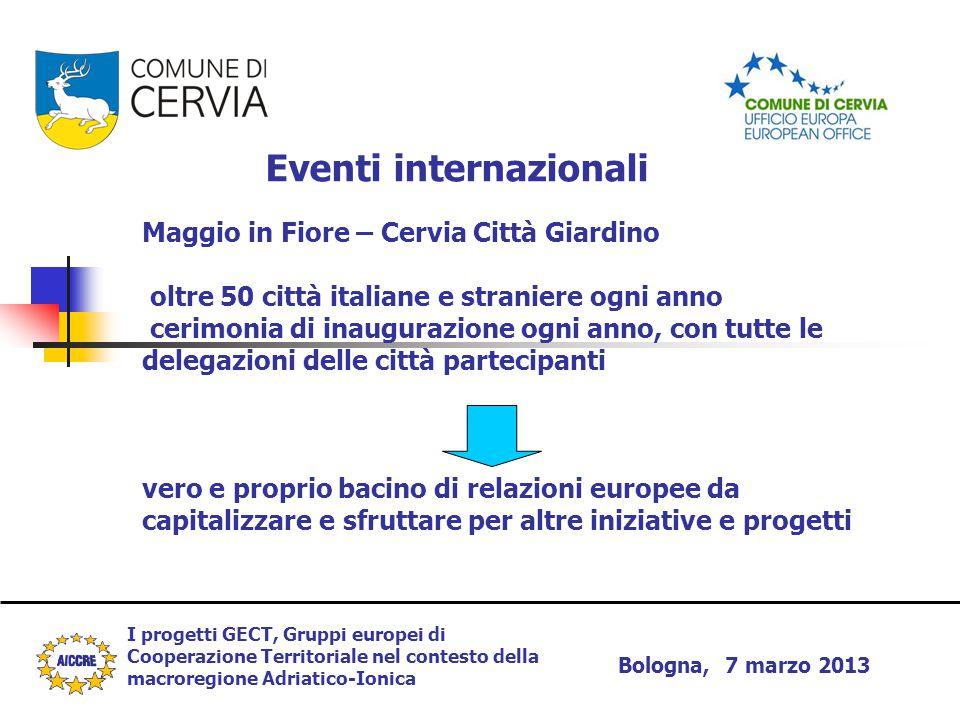 I progetti GECT, Gruppi europei di Cooperazione Territoriale nel contesto della macroregione Adriatico-Ionica Bologna, 7 marzo 2013 Eventi internazion